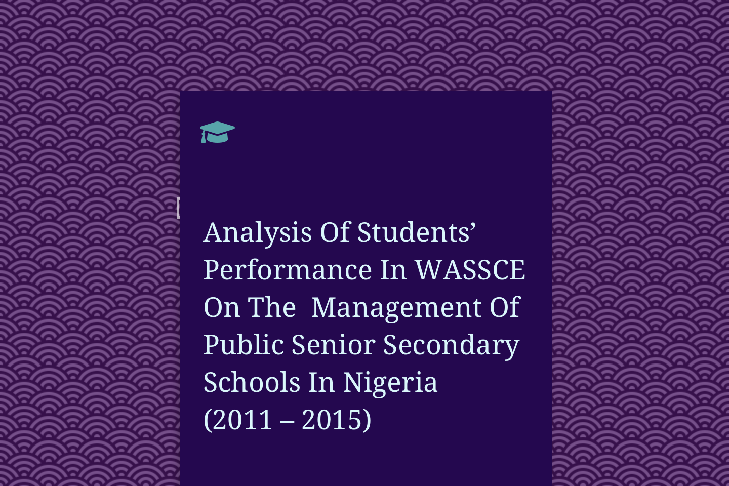 Analysis Of Students' Performance In WASSCE On The Management Of Public Senior Secondary Schools In Nigeria (2011 – 2015)