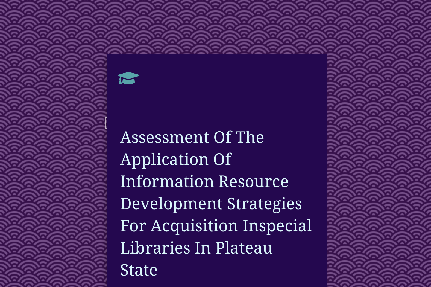 Assessment Of The Application Of Information Resource Development Strategies For Acquisition Inspecial Libraries In Plateau State