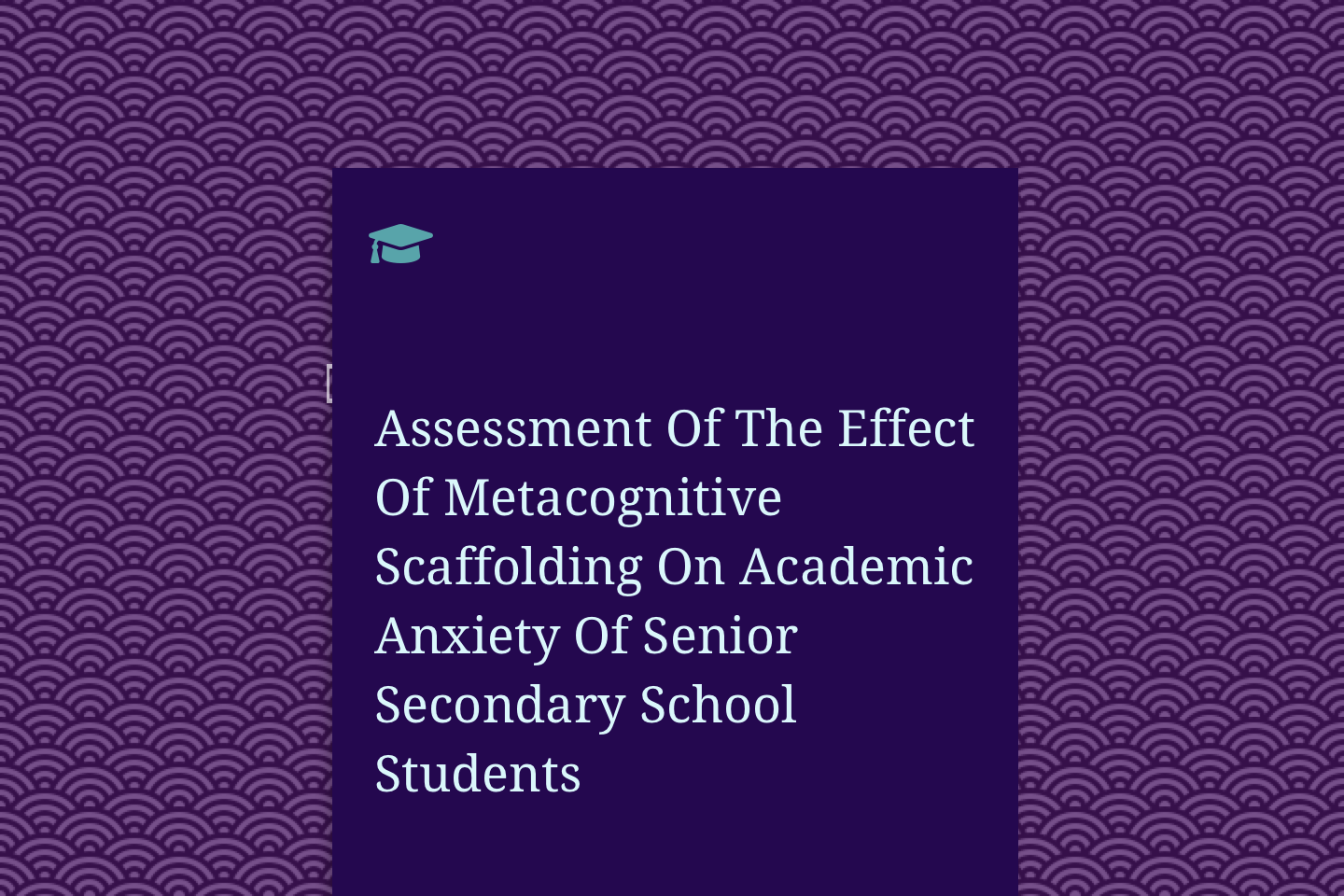 Assessment Of The Effect Of Metacognitive Scaffolding On Academic Anxiety Of Senior Secondary School Students