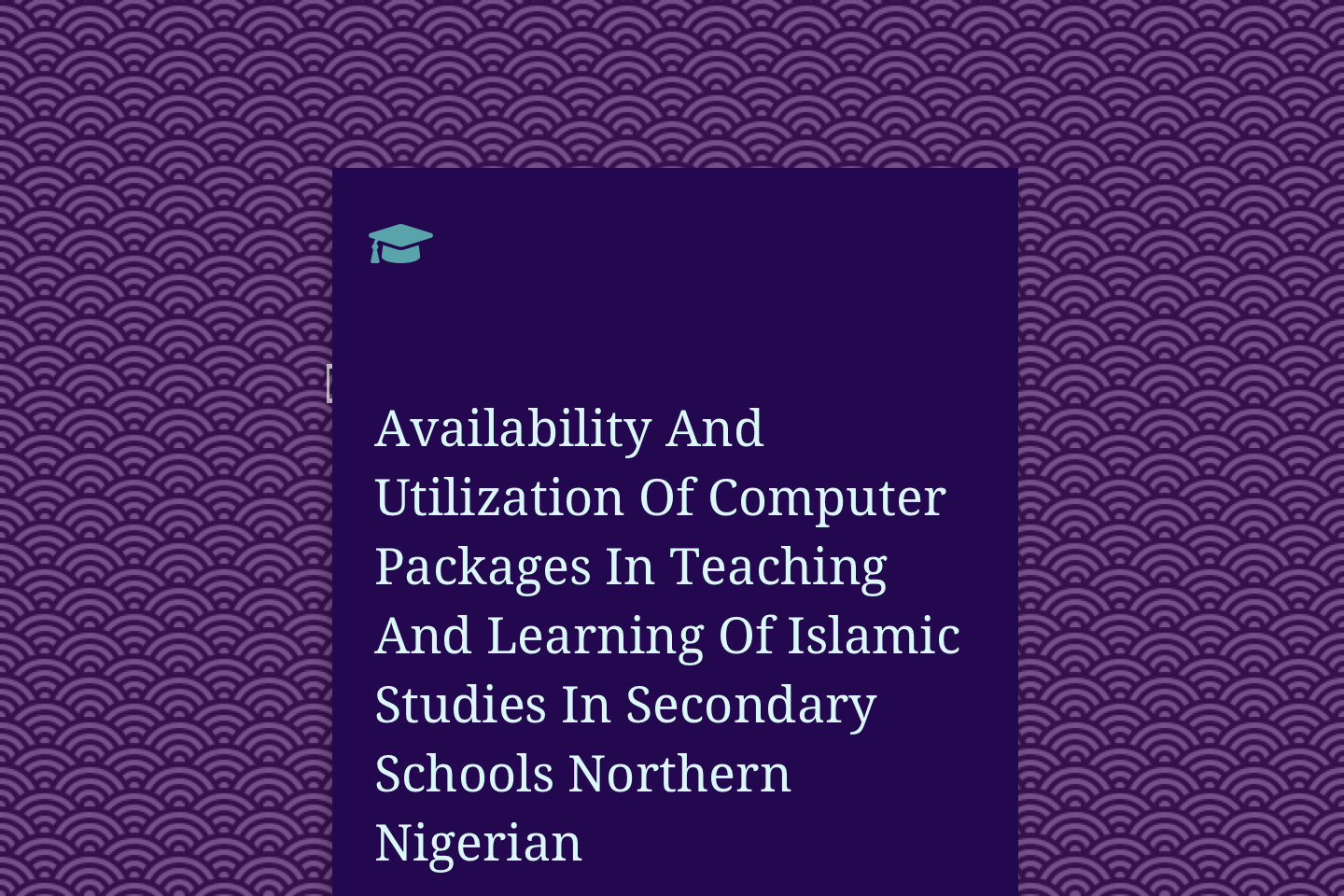 Availability And Utilization Of Computer Packages In Teaching And Learning Of Islamic Studies In Secondary Schools Northern Nigerian