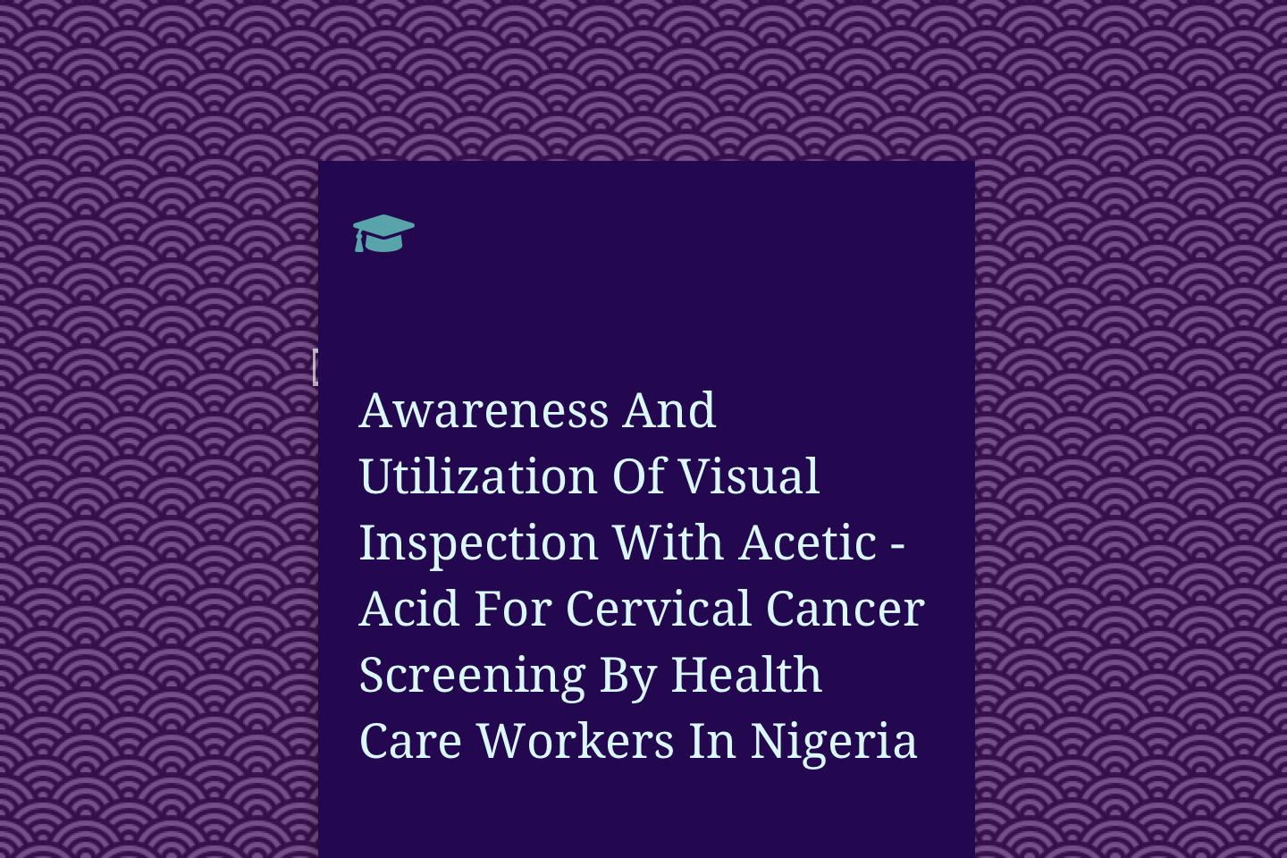 Awareness And Utilization Of Visual Inspection With Acetic - Acid For Cervical Cancer Screening By Health Care Workers In Nigeria