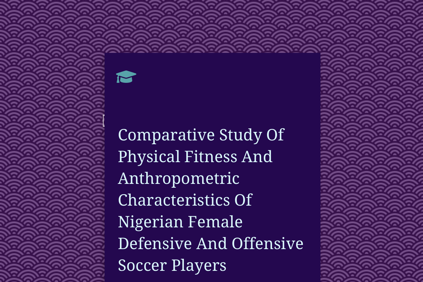 Comparative Study Of Physical Fitness And Anthropometric Characteristics Of Nigerian Female Defensive And Offensive Soccer Players In Abuja-FCT, Nigeria