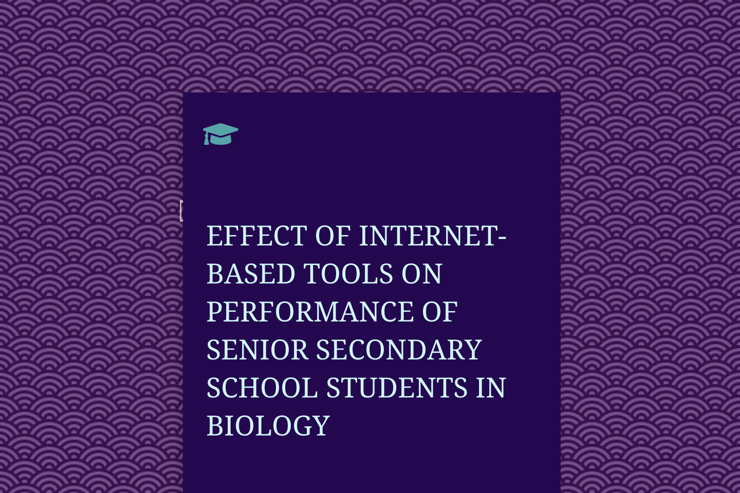 EFFECT OF INTERNET-BASED TOOLS ON PERFORMANCE OF SENIOR SECONDARY SCHOOL STUDENTS IN BIOLOGY