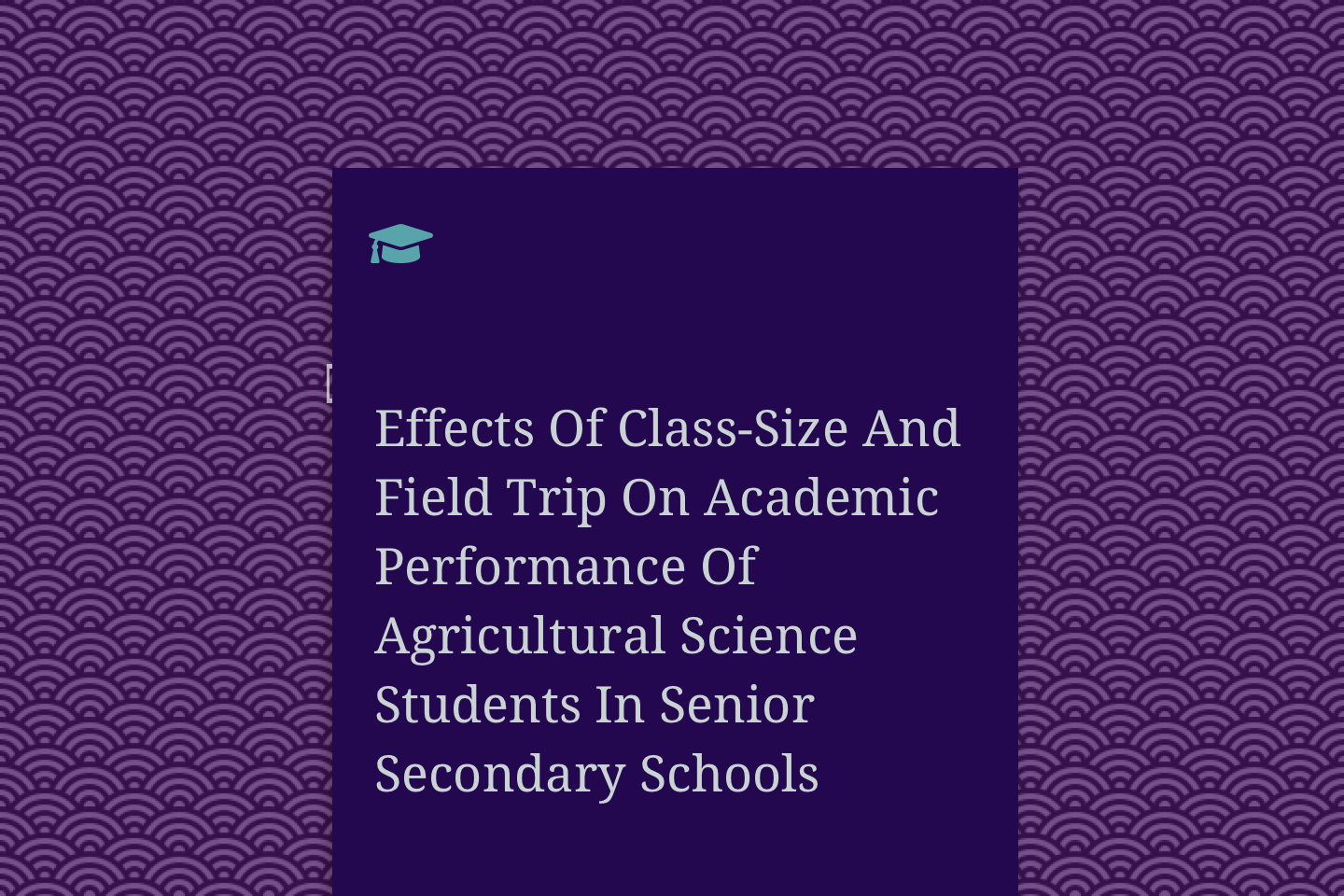 Effects Of Class-Size And Field Trip On Academic Performance Of Agricultural Science Students In Senior Secondary Schools