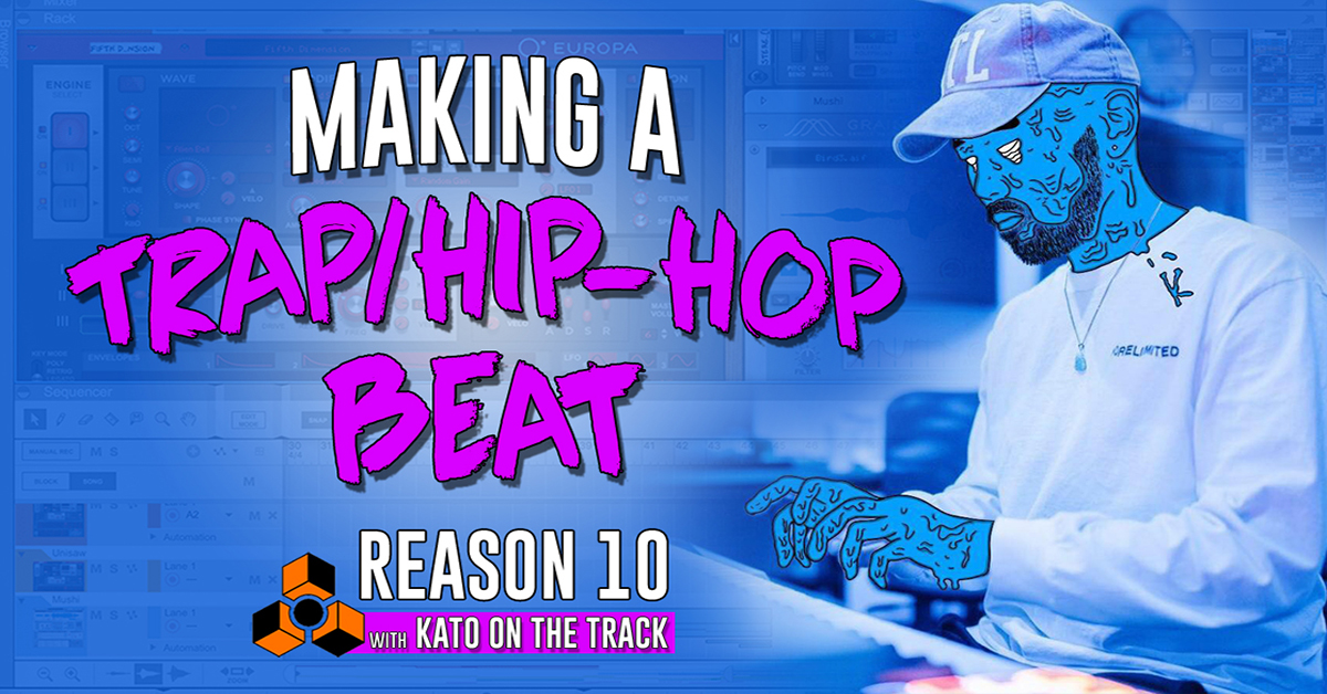 Tutorial: How to Make Trap/Hip Hop Beats in Reason 10