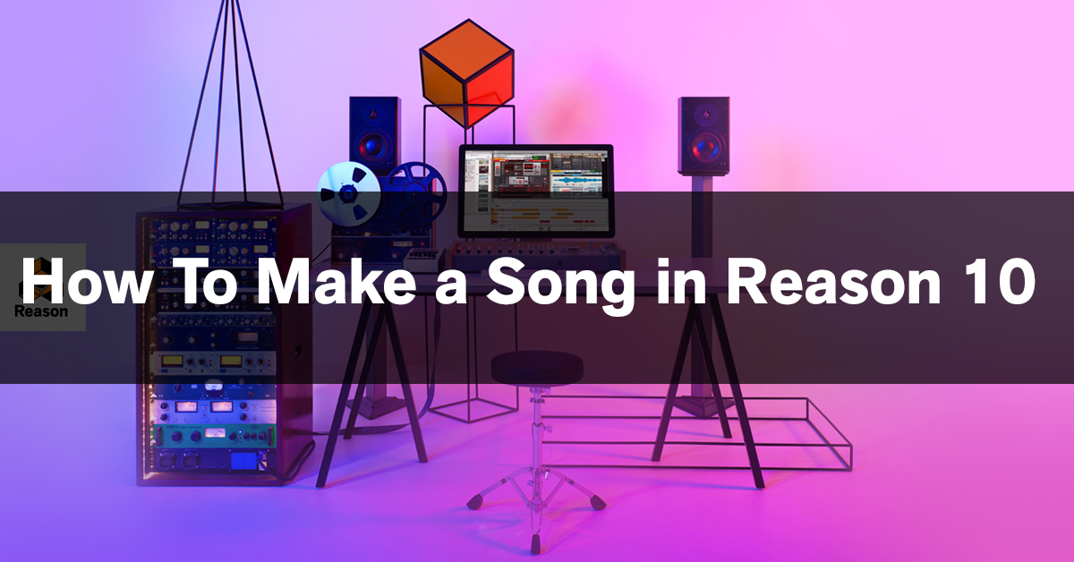 How to write a song in Reason 10