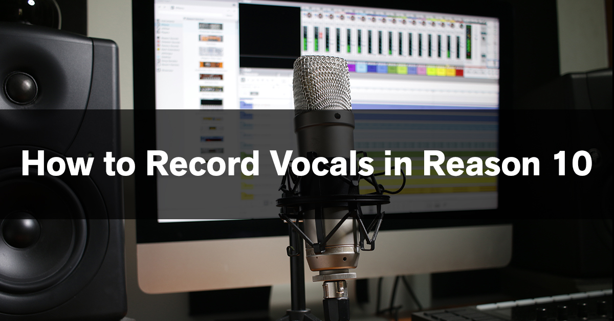 How to Record Vocals in Reason 10