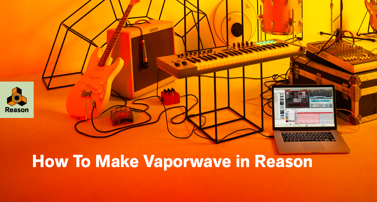 Learn how to make a Vaporwave track in Reason | Propellerhead