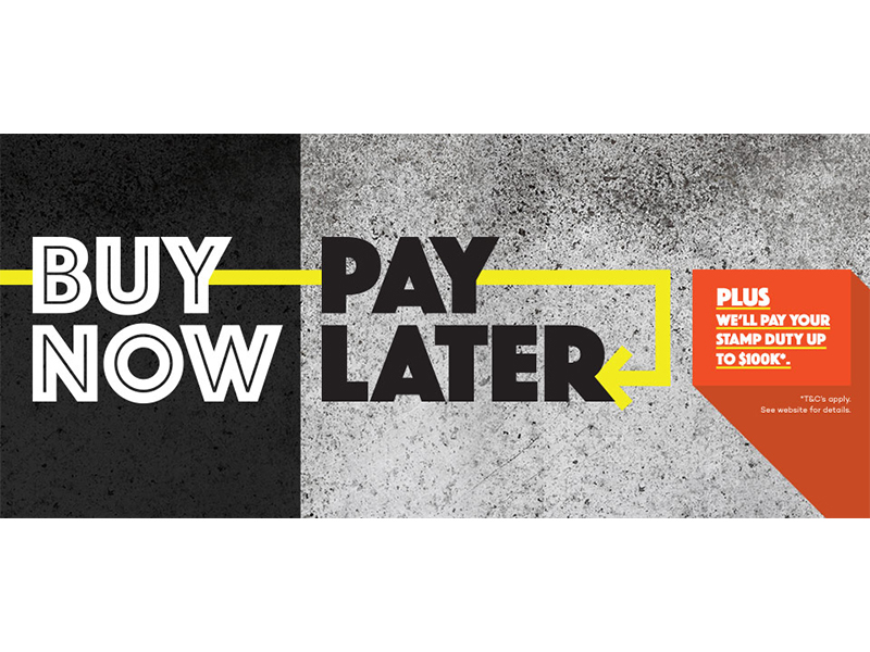 BUY NOW, PAY LATER* – PLUS up to $100k for your Stamp Duty* if you sign a contract before May 31.
