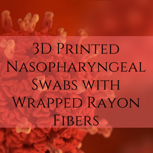3D Printed Nasopharyngeal Swabs with Wrapped Rayon Fibers Developed and validated by SCREEN (San Diego Covid19 Research Enterprise Network)