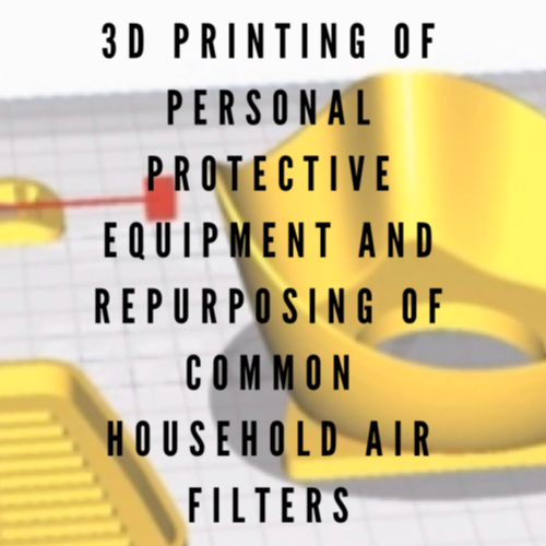3D Printing Of Personal Protective Equipment And Repurposing Of Common Household Air Filters