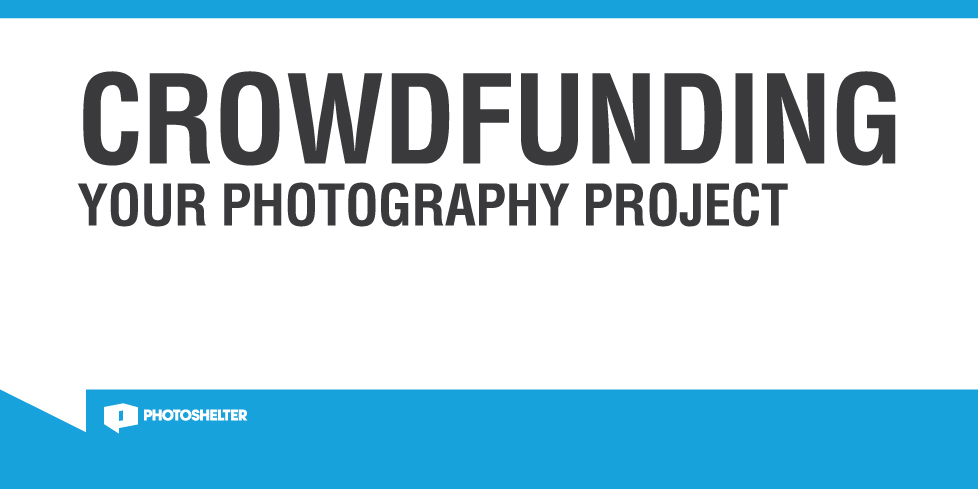 Crowdfunding Your Photo Project