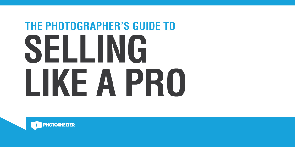 Photographers Guide to Selling Like a Pro