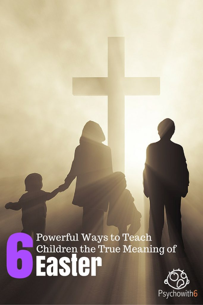 6 Powerful Ways to Teach Children the Real Meaning of Easter