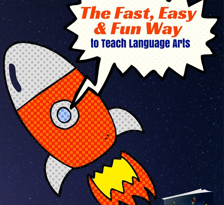 How to Teach Language Arts the Fast, Easy & Fun Way