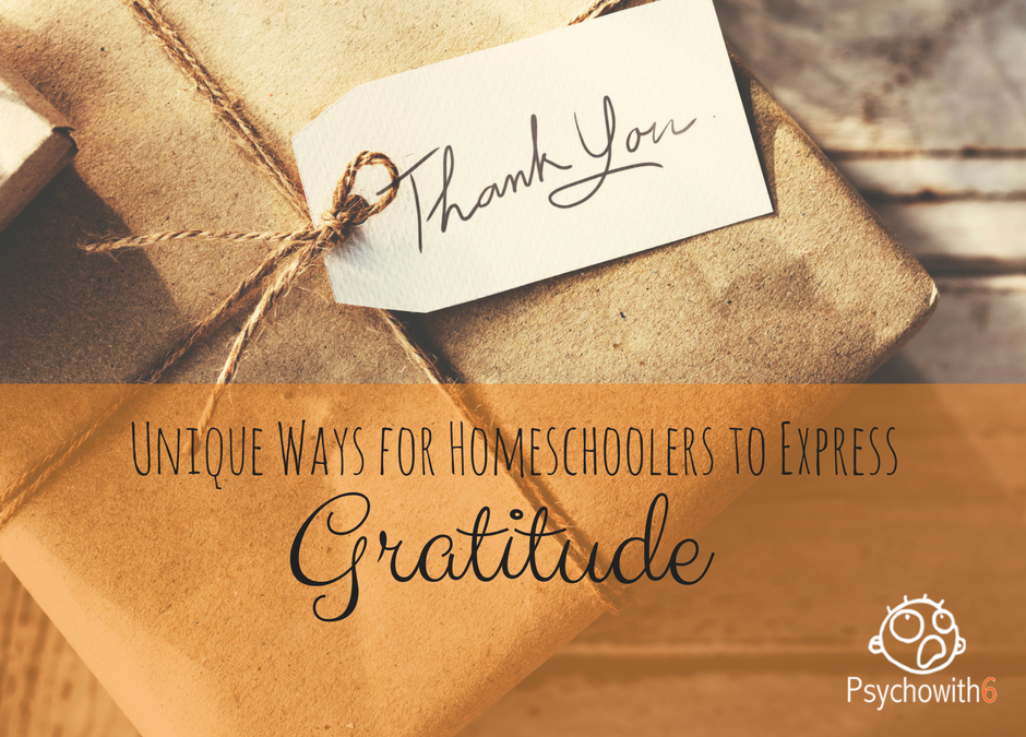 Gratitude: Unique Ways for Homeschoolers to Express It