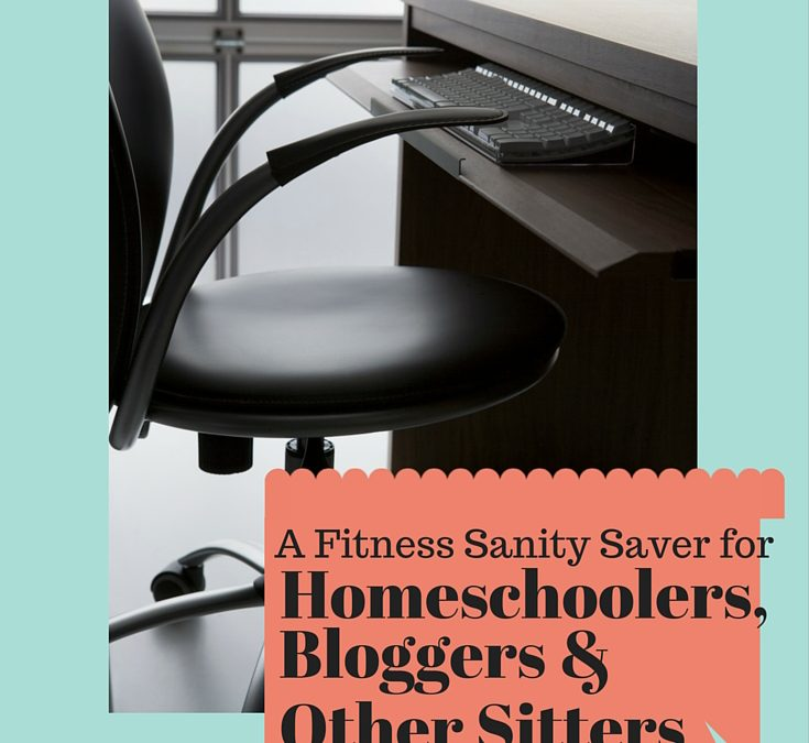 A Fitness Sanity Saver for Homeschoolers, Bloggers & Other Sitters