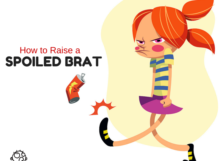 How to Raise a Spoiled Brat