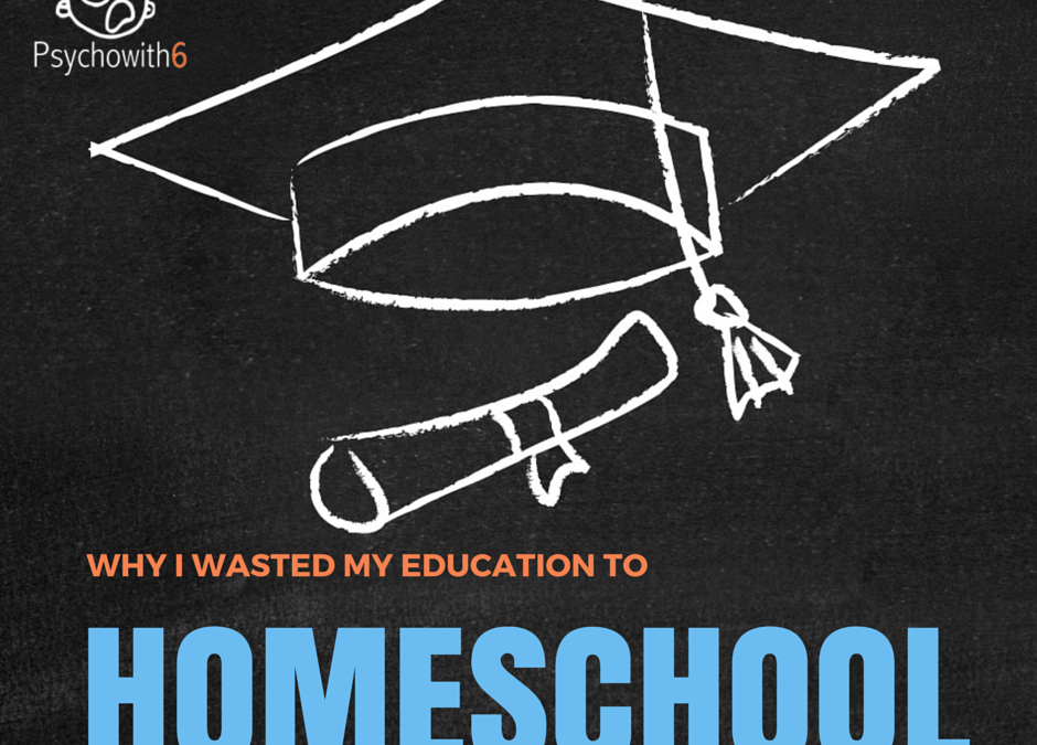 Why I Wasted My Education to Homeschool