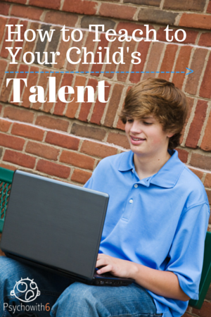 How to Teach to Your Child's Talent