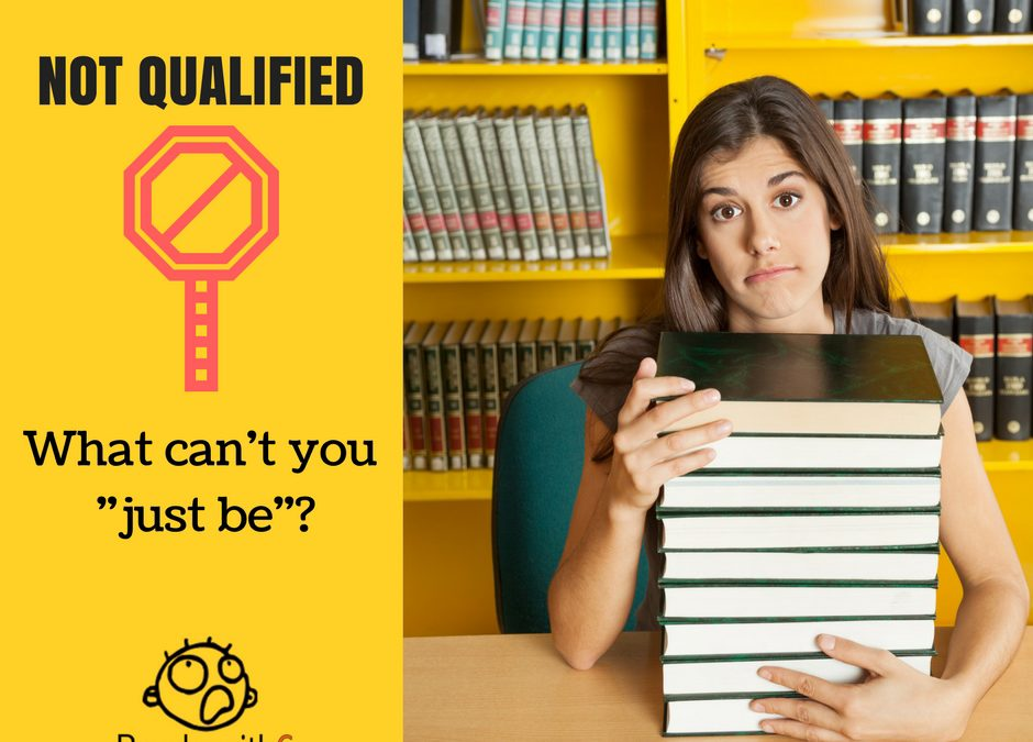 Not Qualified: What Can't You Just Be?