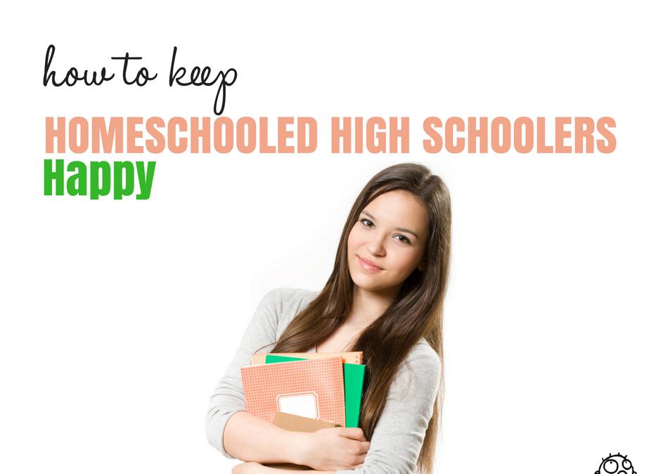 Keeping Homeschoolers Happy in High School