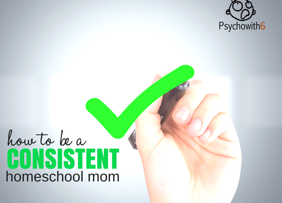 How to Be a Consistent Homeschooler