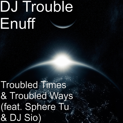 Troubled Times & Troubled Ways (feat. Sphere Tu & DJ Sio) Cover