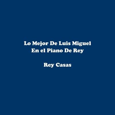 Lo Mejor De Luis Miguel En El Piano De Rey Cover