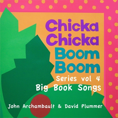 Chicka Chicka Boom Boom Series Vol 4 - Big Book Songs Cover
