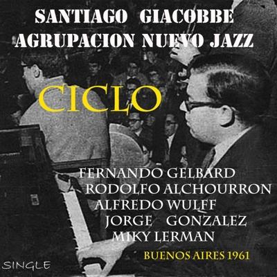 Ciclo (feat. Santiago Giacobbe, Fernando Gelbard, Rodolfo Alchourron, Alfredo Wulff, Jorge Gonzalez & Miky Lerman) Cover