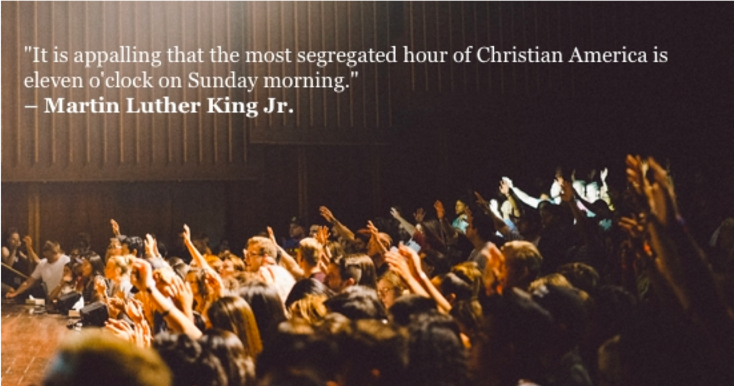 "picture of church congregation with the words ""it is appalling that the most segregated hour of Christian America is 11:00 on sunday morning"""
