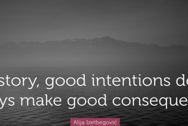 In history, good intentions do not always make good consequences.