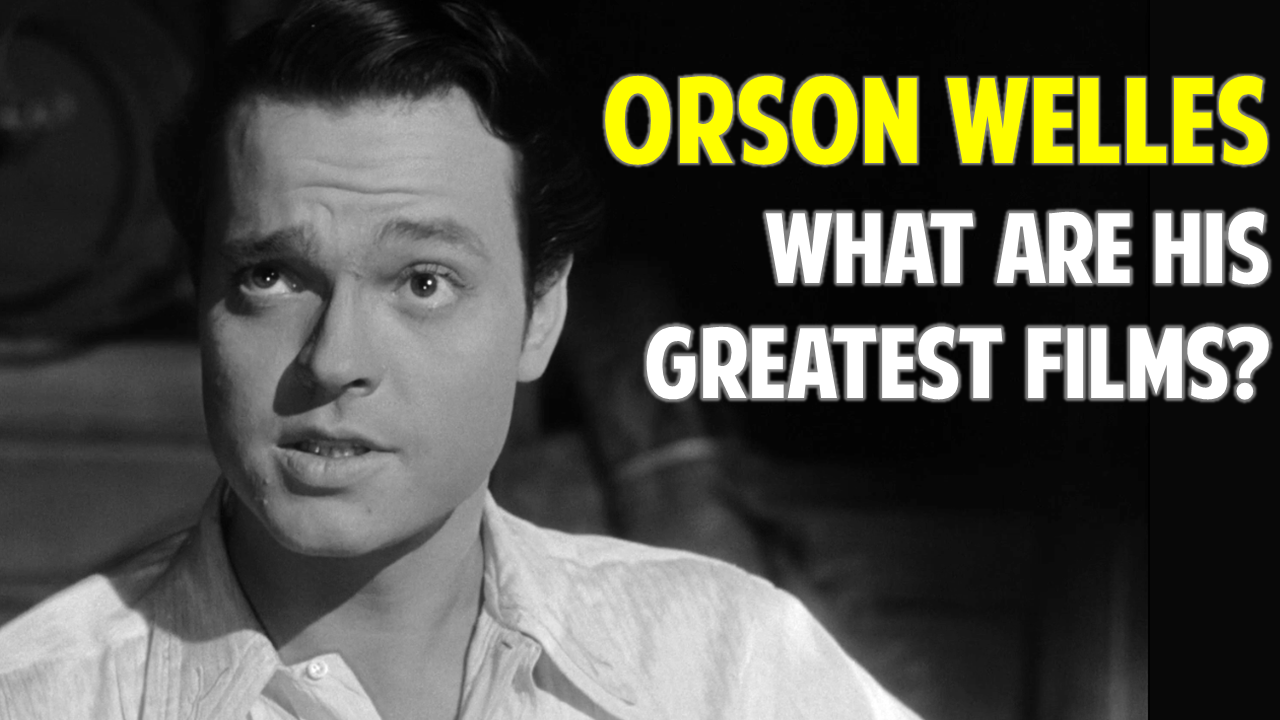 Orson Welles — His Seven Best Movies