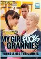 MY GIRL FUCKS GRANNIES (08-25-16)