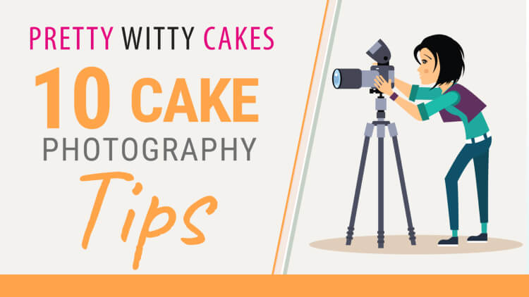 10 top tips for amazing cake photographs from Pretty Witty Cakes