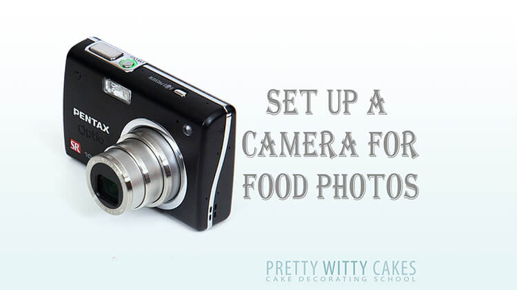 Setting Up Your Camera For Cake Photos At Pretty Witty Academy