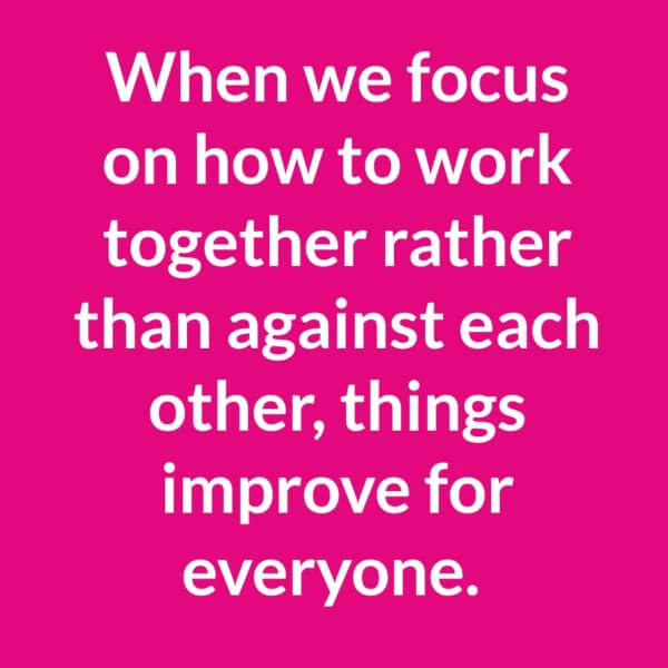 Work together not against one another