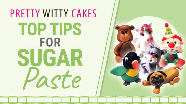 Top tips for using fondant and sugar paste at Pretty Witty Cakes