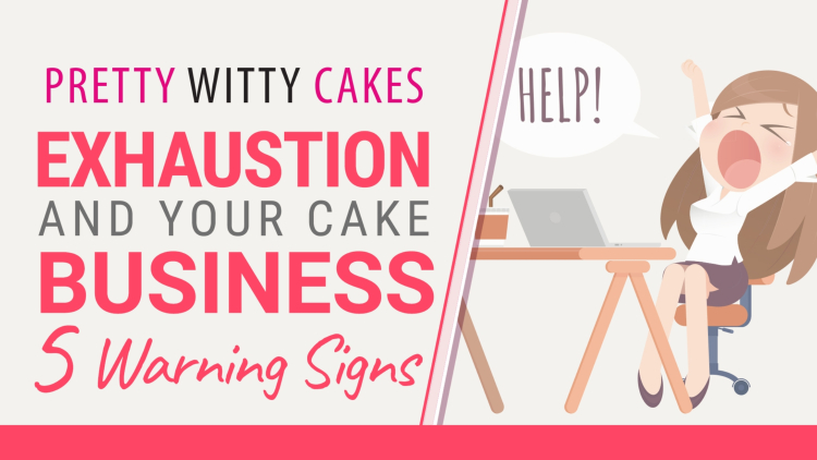 Exhaustion and your cake business - 5 Warning SIgns