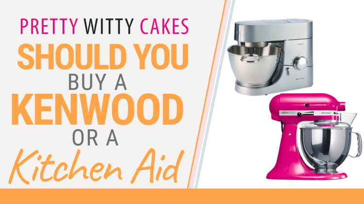 Should I buy a Kenwood or a Kitchen Aid mixer for my cake business?