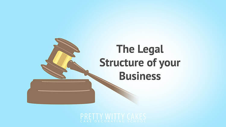 The Legal Structure Of Your Business   - tutorial at Pretty Witty Academy