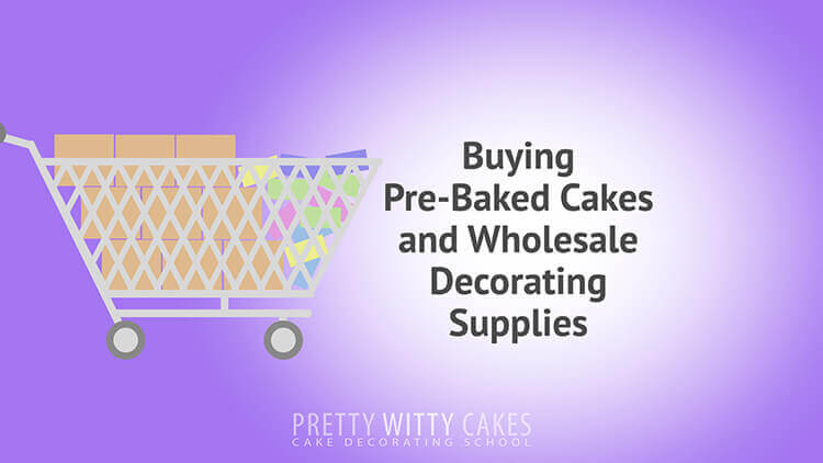 Buying Pre Baked Cakes - tutorial at Pretty Witty Academy