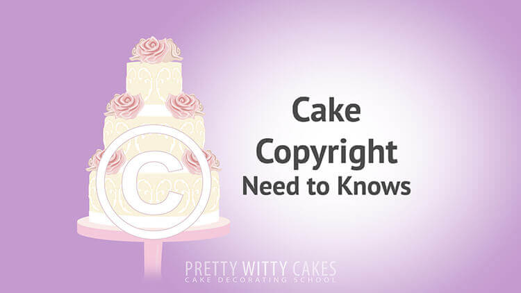 Cake Copyright  - tutorial at Pretty Witty Academy