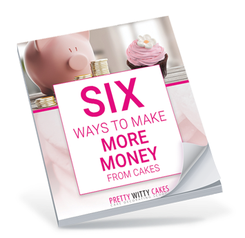Pretty Witty Cakes 6 ways to make more money from cakes