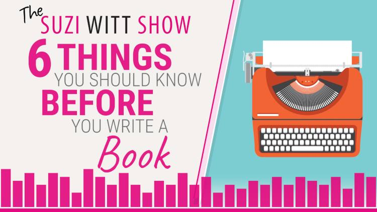 6 things you should know before you write a book from the Suzi Witt Show podcast