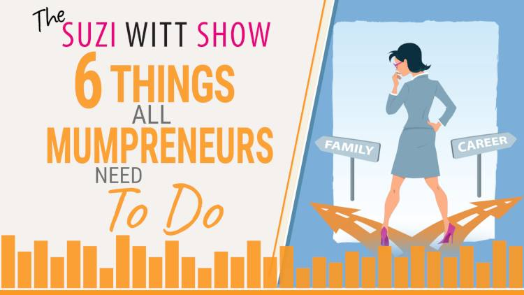 6 things every mumpreneur should do podcast by Suzi Witt
