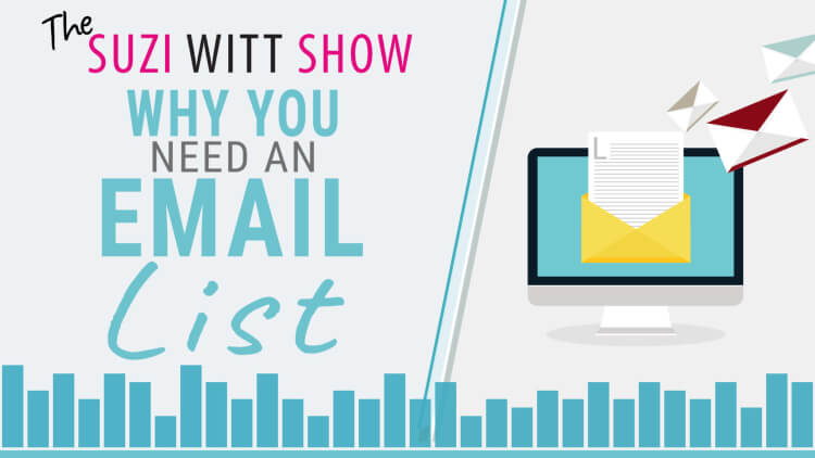 The Suzi Witt Show Podcast: Why your focus is all wrong. Email Lists vs Social Media