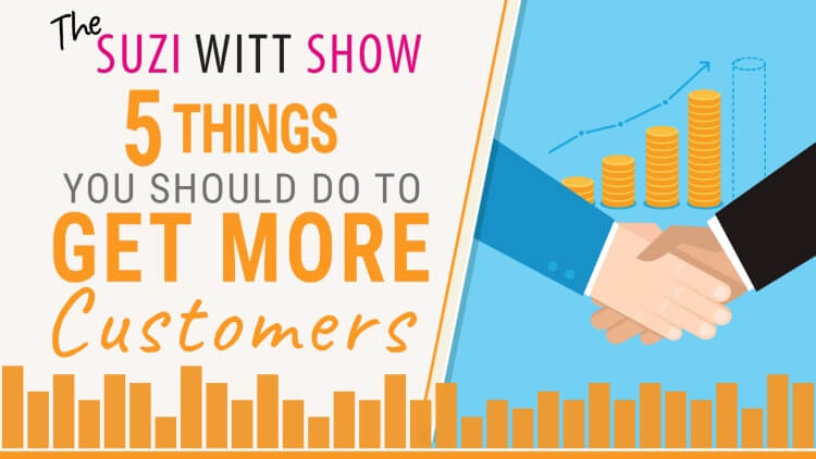 The SUzi Witt Show Podcast - 5 things you should do to get more customers