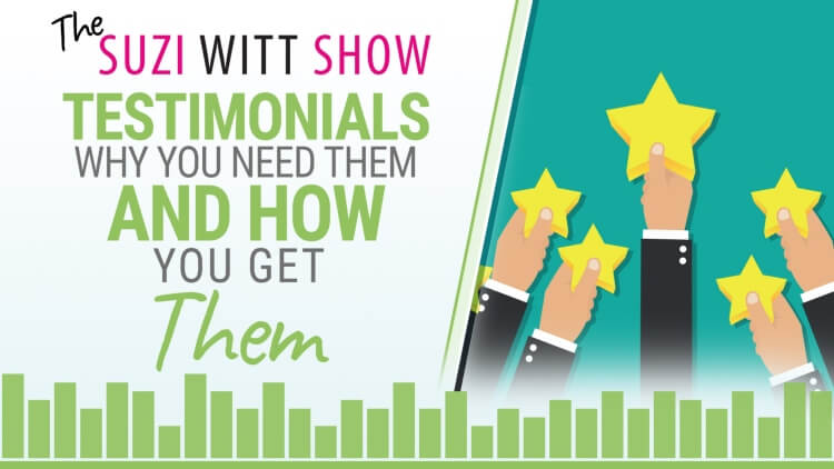 Testimonials - why you need them and how you get them - the Suzi Witt Show podcast episode 15